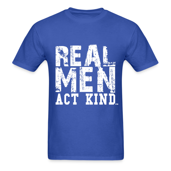 Real Men Act Kind - WT
