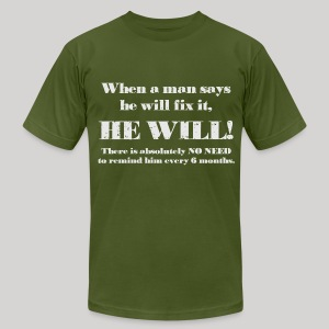 When a man says he'll fix it - Men's T-Shirt by American Apparel