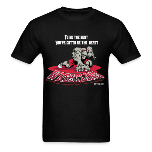 Wrestling - To be the best, you've gotta be a beast - Men's T-Shirt