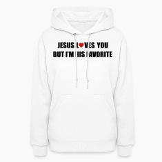 Jesus loves you, but I'm his favorite Hoodies