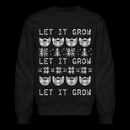 Long Sleeve Shirts ~ Crewneck Sweatshirt ~ Let It Grow
