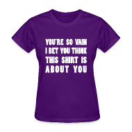 T-Shirts ~ Women's T-Shirt ~ You're So Vain