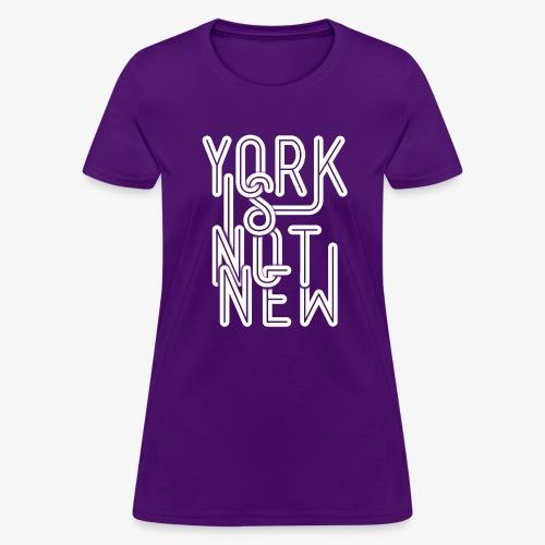 York Is Not New - Women's T-Shirt