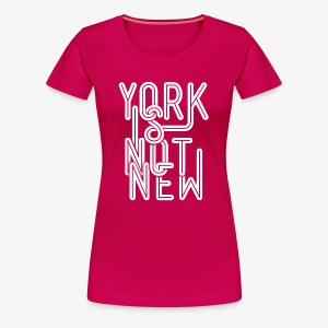 York Is Not New - Women's Premium T-Shirt