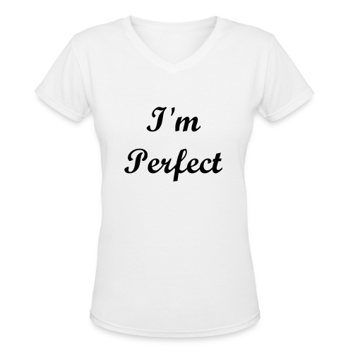 I'm Perfect Tee - Women's V-Neck T-Shirt