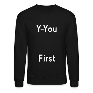 y-you first - Crewneck Sweatshirt