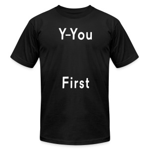 y-you first - Men's T-Shirt by American Apparel