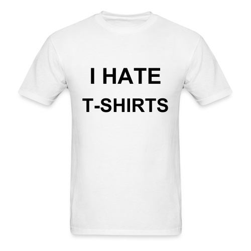 I Hate T-Shirts - Men's T-Shirt