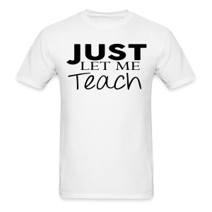 Just Let Me Teach Mens 2 - Men's T-Shirt