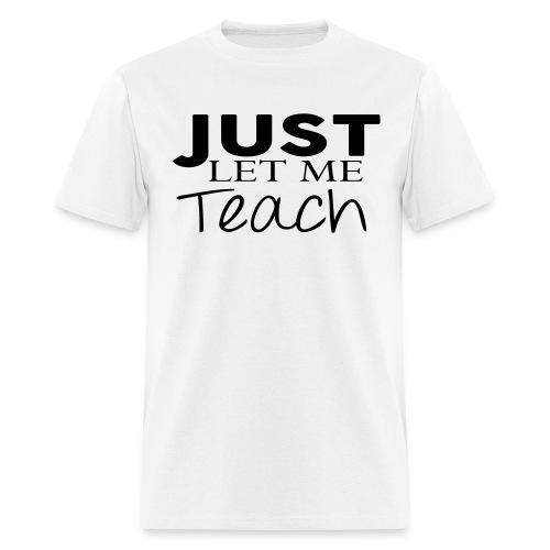 Just Let Me Teach Mens 2 - Men's T-Shirt