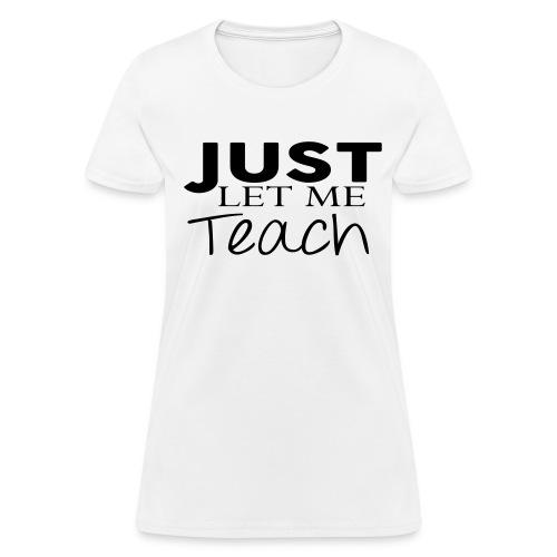 Just Let Me Teach 1 - Women's T-Shirt