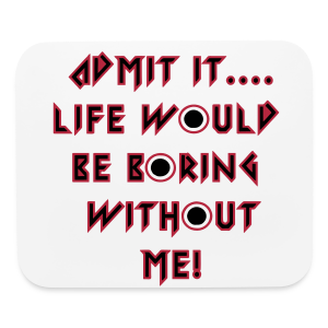 admit it life would... - Mouse pad Horizontal