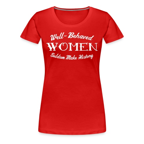 Well-Behaved Premium Women's T-Shirt - Women's Premium T-Shirt