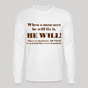 When a man says he'll fix it - Men's Long Sleeve T-Shirt