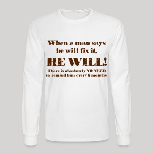 When a man says he'll fix it - Men's Long Sleeve T-Shirt