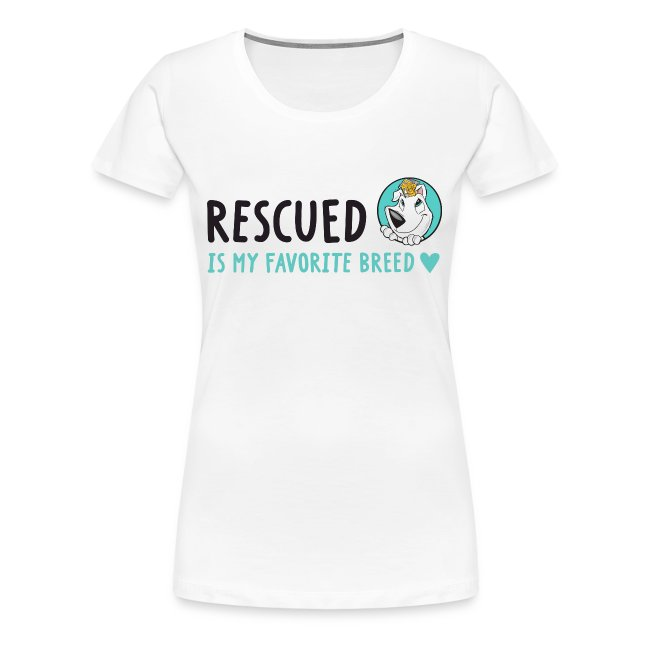 Rescued Is My Favorite Breed (I Heart Family Dog Rescue on Back): Women's Tee