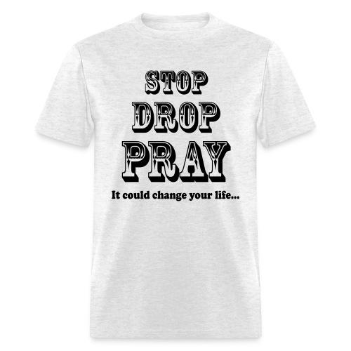 Stop Drop & Pray (Gray) - Men's T-Shirt