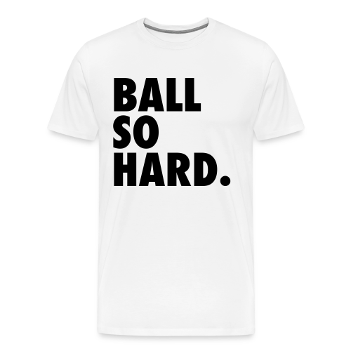 Ball So Hard - White - Men's Premium T-Shirt