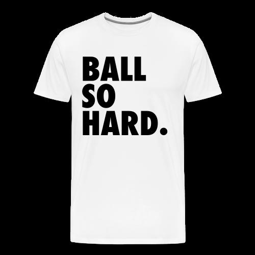 Ball So Hard - White - Men's Premium T-Shirt
