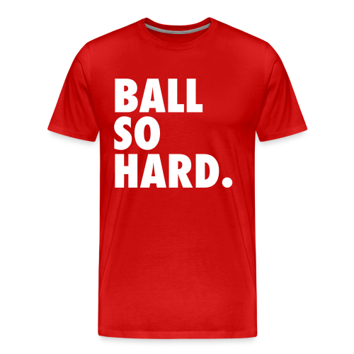 Ball So Hard - Red - Men's Premium T-Shirt