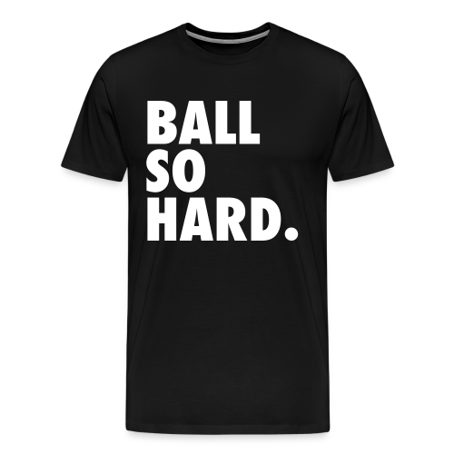 Ball So Hard - Black - Men's Premium T-Shirt