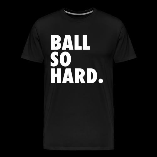 Ball So Hard - Black - Men's Premium T-Shirt