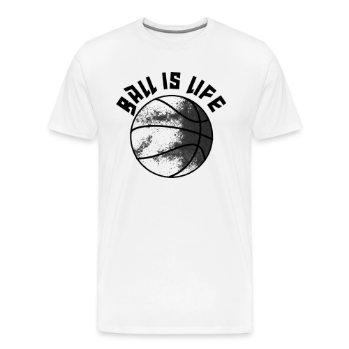 Ball is Life - Black and White - Men's Premium T-Shirt