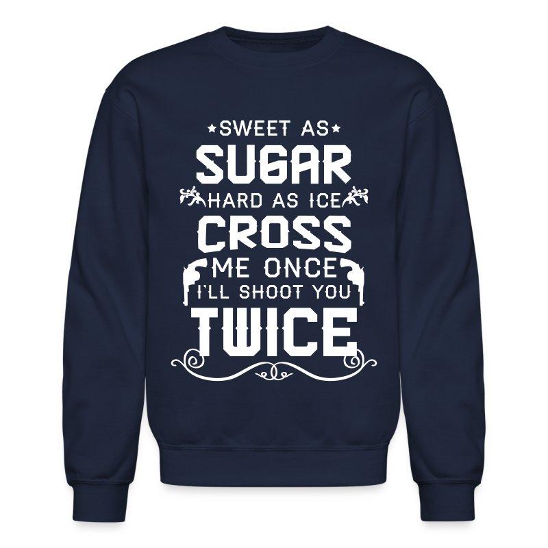 Sweet as sugar hard as ice cross me once i ll sho long sleeve shirts crewneck sweatshirt