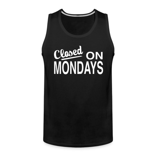 Men's Closed On Mondays Tank Top - White Logo - Men's Premium Tank