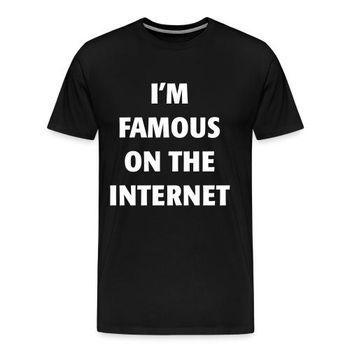 I'm Famous on the Internet - Men's Premium T-Shirt