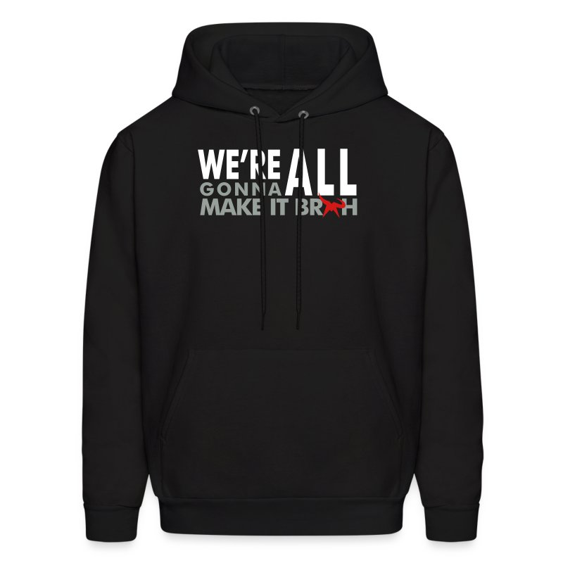 We're all gonna make it hoodie - Men's Hoodie