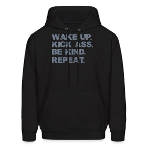 Wake up. Kick Ass, Be kind. Repeat. Hoodies - Men's Hoodie
