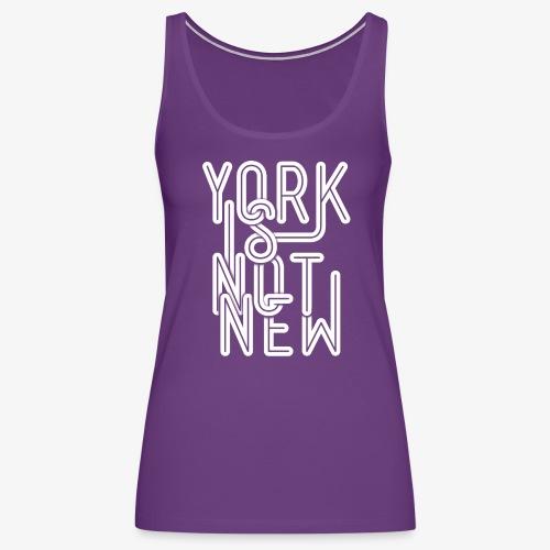 York Is Not New - Women's Premium Tank Top