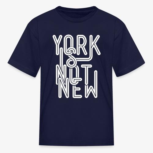 York Is Not New - Kids' T-Shirt