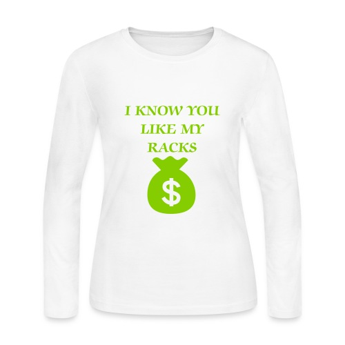 Green I Know You Like My Racks Long Sleeve T-Shirt - Women's Long Sleeve Jersey T-Shirt