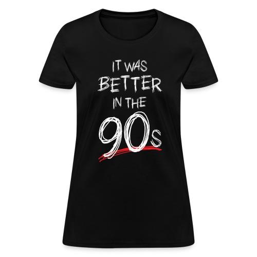 Better In The 90s (Women) - Women's T-Shirt