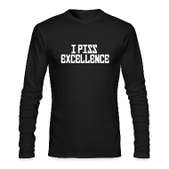 Long Sleeve Shirts ~ Men's Long Sleeve T-Shirt by American Apparel ~ Long Sleeved: I Piss Excellence