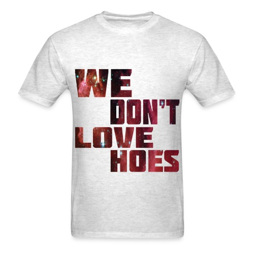 Don't love these hoes - Men's T-Shirt