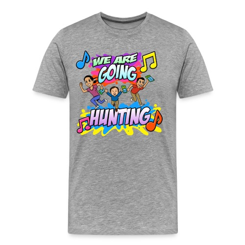 We Are Going Hunting Mens TShirt - Men's Premium T-Shirt