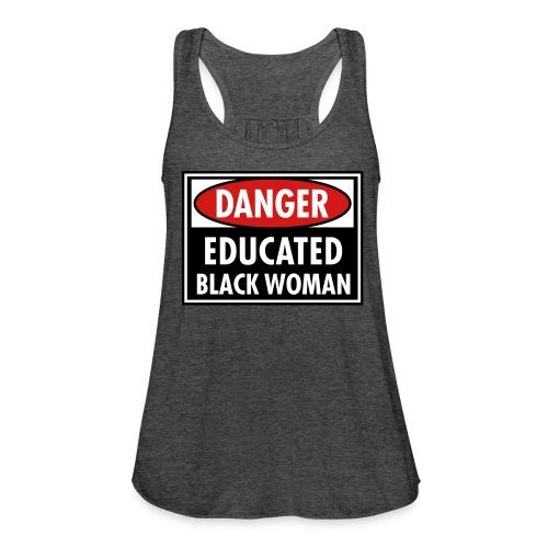 Danger Educated Black Woman - Women's Flowy Tank Top by Bella