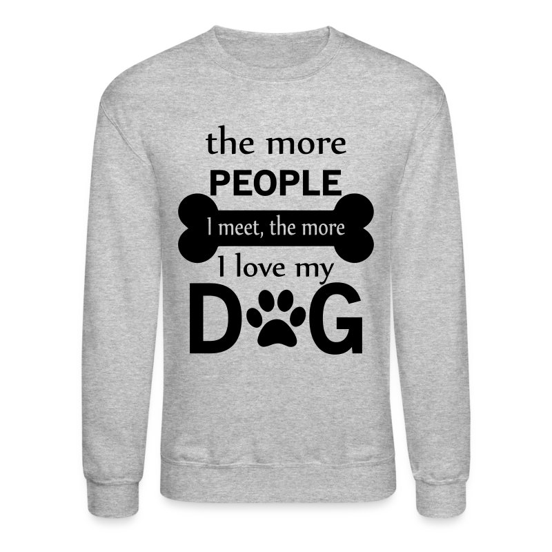 I Love My Dog Schnauzer Animal Lover T Shirt Design T: The More People I Meet The More I Love My Dog Sweatshirt