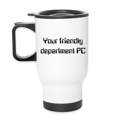 Your friendly department PC - travel mug - Travel Mug