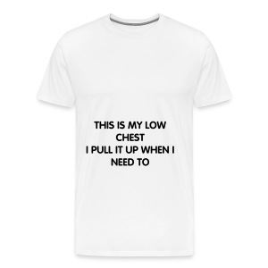 Low Chest  - Men's Premium T-Shirt