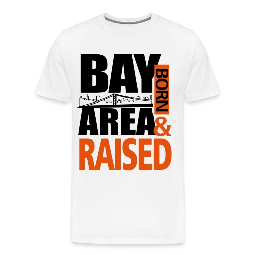 Bay Area Born & Raised T-Shirt - Men's Premium T-Shirt