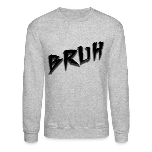 Bruh Sweatshirt - Crewneck Sweatshirt