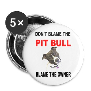 DON'T BLAME THE PIT BULL, BLAME THE OWNER - Large Buttons