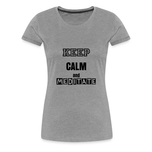 Women's Keep Calm and Meditate - Women's Premium T-Shirt