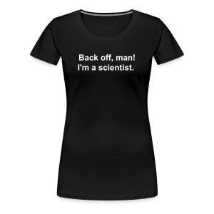 Women's - Back off I'm a scientist (white lettering). - Women's Premium T-Shirt