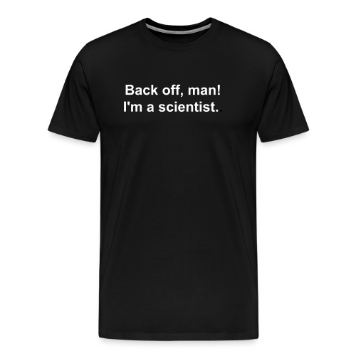 Men's - Back off I'm a scientist (white lettering). - Men's Premium T-Shirt