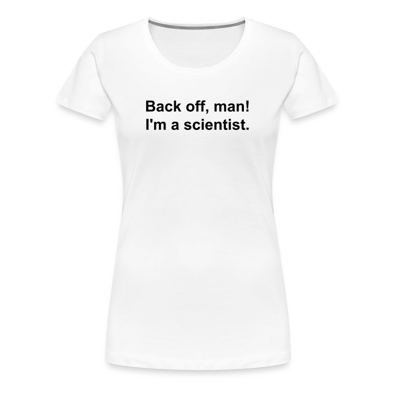Women's - Back off I'm a scientist (black lettering). - Women's Premium T-Shirt